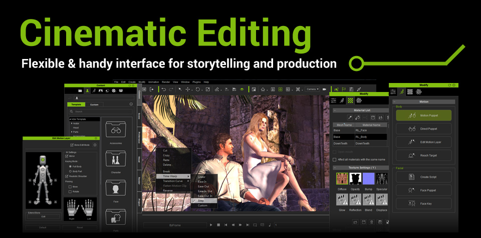Different from other 3D tools, iClone is designed for instant visualization and digital storytelling. Its unique real-time animation engine gives you 10 x faster production speed by giving-what-you-see without having to wait.